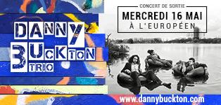 Danny Buckton Trio à l'Européen, du 25 avril au 16 mai